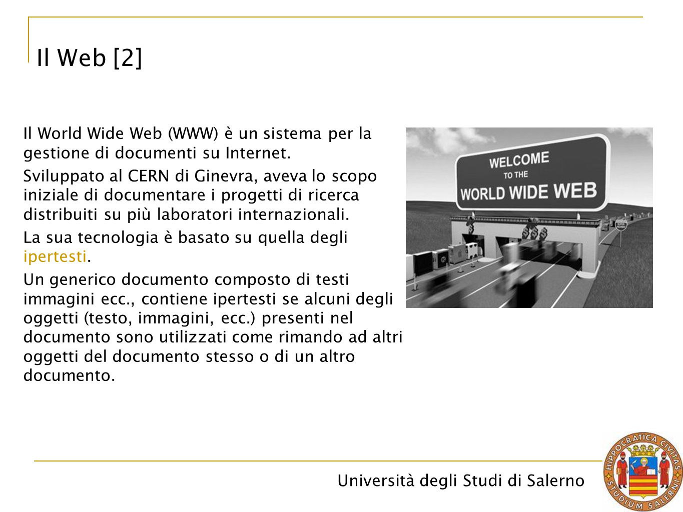 Il Web [2] Il World Wide Web (WWW) è un sistema per la gestione di documenti su Internet.
